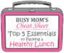 Busy Mom's Top 5 Essentials for Packing a Healthy Lunch
